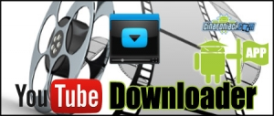 Youtube Downloader: come scaricare i video di YouTube con il nostro smartphone!