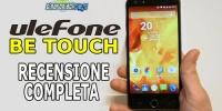 Ulefone Be Touch - La recensione completa