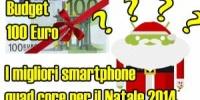 Natale 2014 : i migliori smartphone quad core con meno di 100 euro